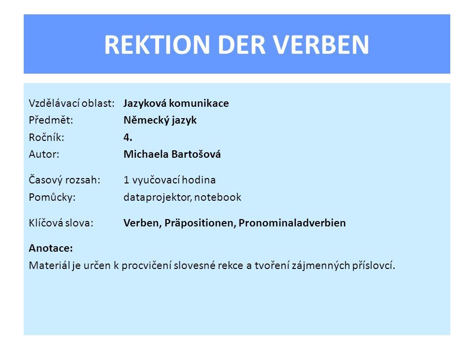 REKTION DER VERBEN Vzdělávací oblast:Jazyková komunikace Předmět:Německý jazyk Ročník:4. Autor:Michaela Bartošová Časový rozsah:1 vyučovací hodina Pom