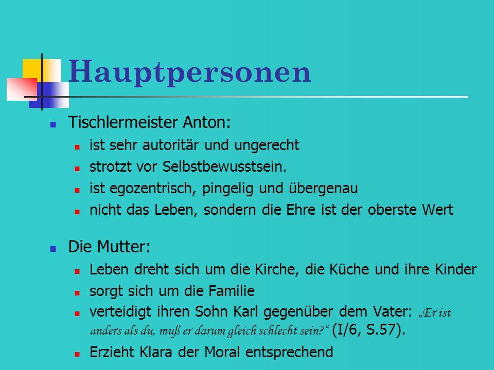 Hauptpersonen Tischlermeister Anton: ist sehr autoritär und ungerecht strotzt vor Selbstbewusstsein. ist egozentrisch, pingelig und übergenau nicht da