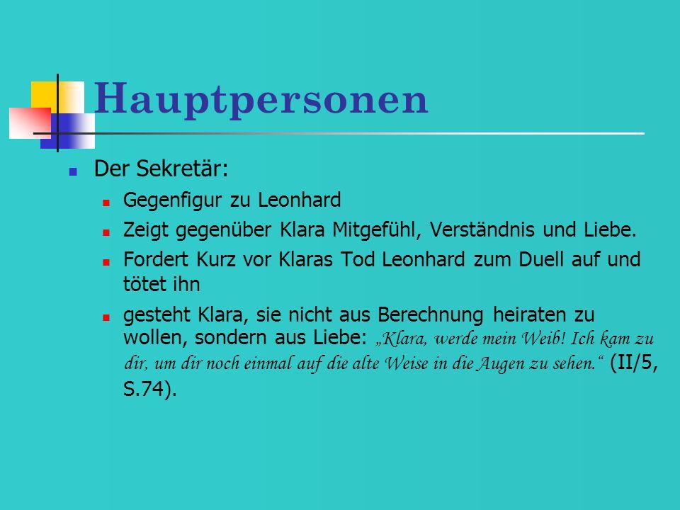 Hauptpersonen Der Sekretär: Gegenfigur zu Leonhard Zeigt gegenüber Klara Mitgefühl, Verständnis und Liebe. Fordert Kurz vor Klaras Tod Leonhard zum Du