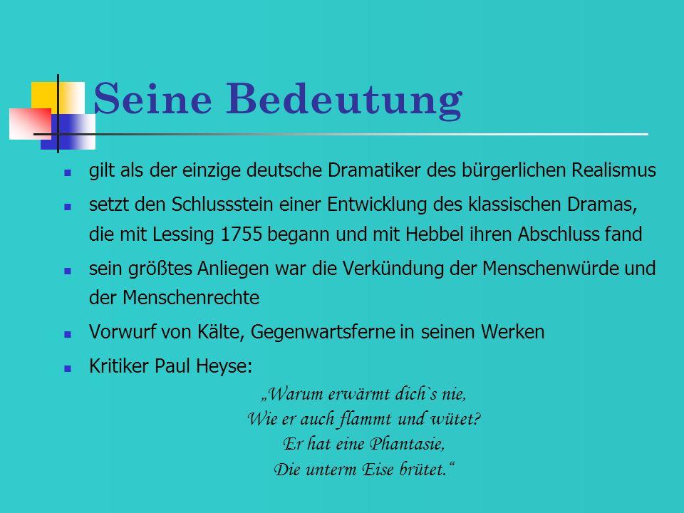 Seine Bedeutung gilt als der einzige deutsche Dramatiker des bürgerlichen Realismus setzt den Schlussstein einer Entwicklung des klassischen Dramas, d