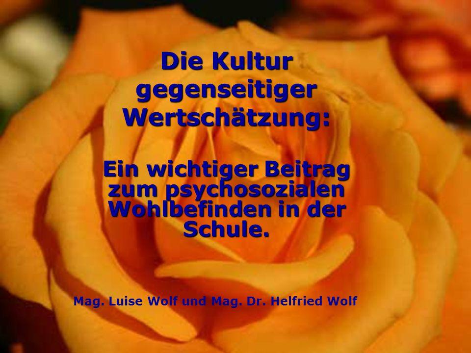 1 Ein wichtiger Beitrag zum psychosozialen Wohlbefinden in der Schule. Die Kultur gegenseitiger Wertschätzung: Mag. Luise Wolf und Mag. Dr. Helfried W