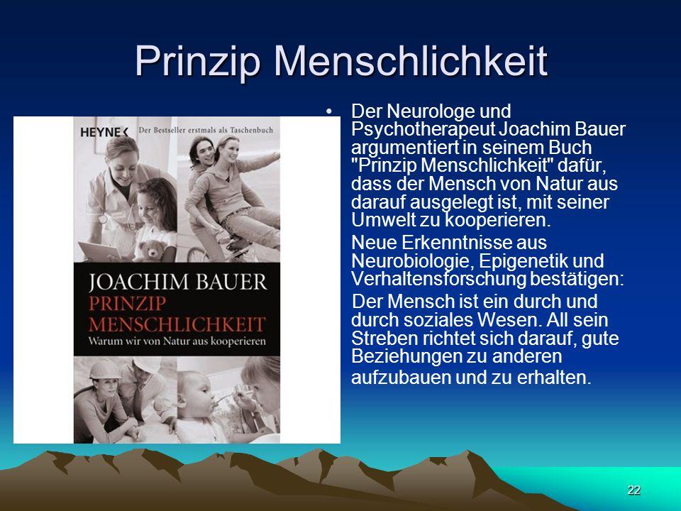 22 Prinzip Menschlichkeit Der Neurologe und Psychotherapeut Joachim Bauer argumentiert in seinem Buch