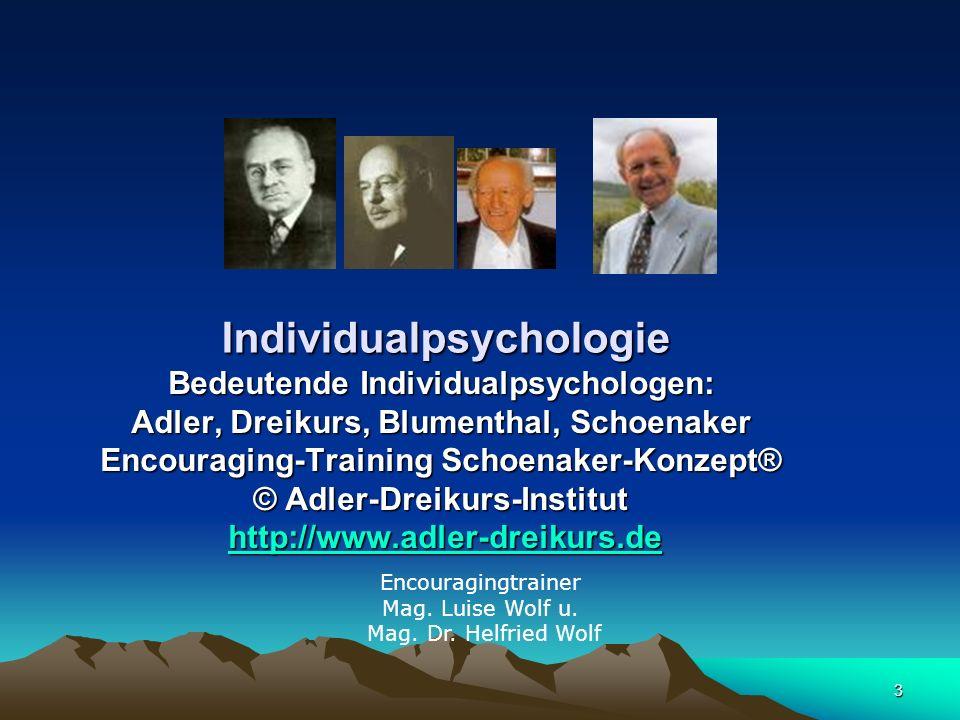 3 Encouragingtrainer Mag. Luise Wolf u. Mag. Dr. Helfried Wolf Individualpsychologie Bedeutende Individualpsychologen: Adler, Dreikurs, Blumenthal, Sc