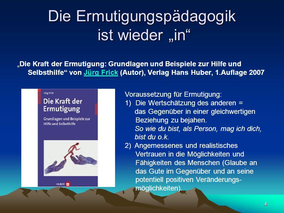 4 Die Ermutigungspädagogik ist wieder in Die Kraft der Ermutigung: Grundlagen und Beispiele zur Hilfe und Selbsthilfe von Jürg Frick (Autor), Verlag H