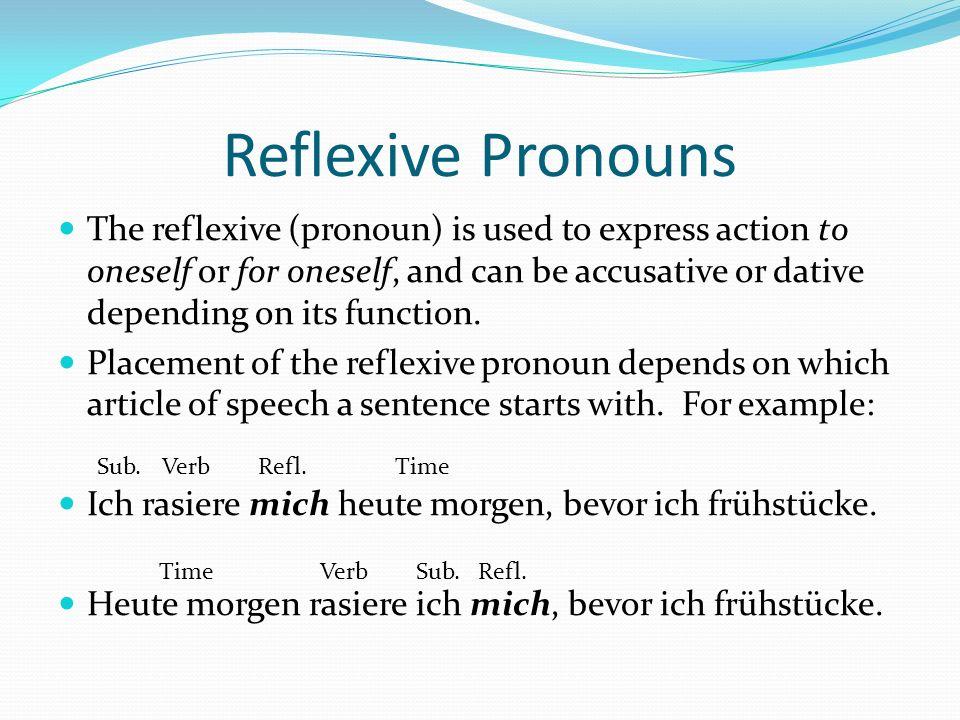 Reflexive Pronouns - Accusative The accusative reflexive pronouns differ slightly from the accusative personal pronouns.