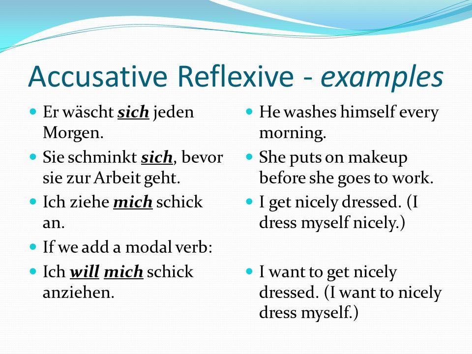 Accusative Reflexive - examples Er wäscht sich jeden Morgen.