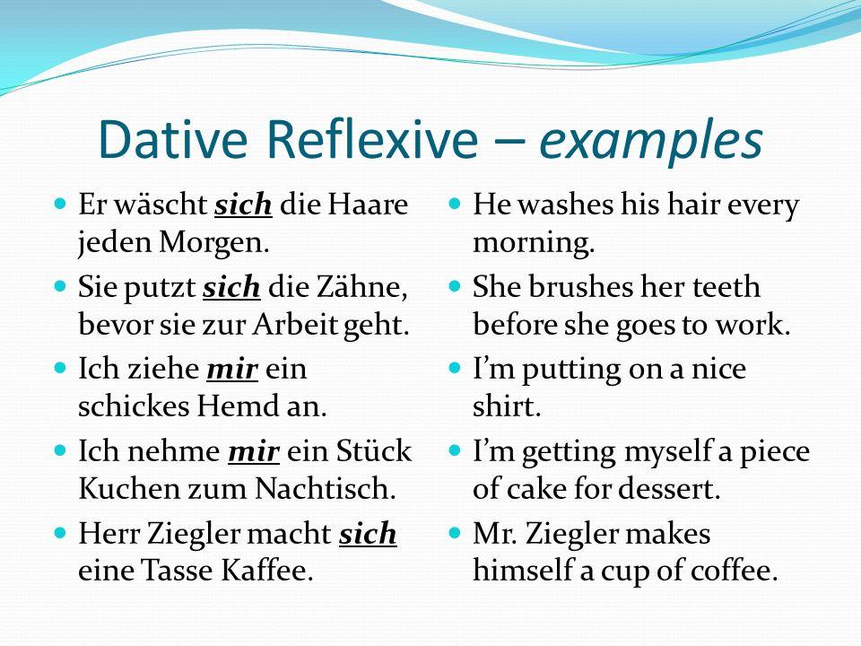 Dative Reflexive – examples Er wäscht sich die Haare jeden Morgen.