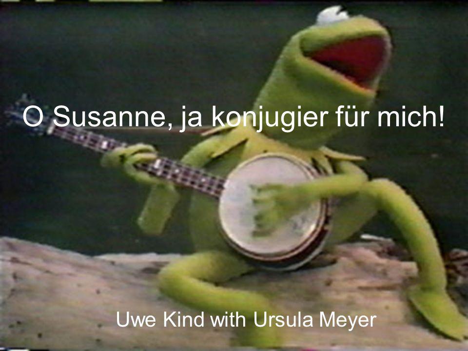 O Susanne, ja konjugier für mich! Uwe Kind with Ursula Meyer