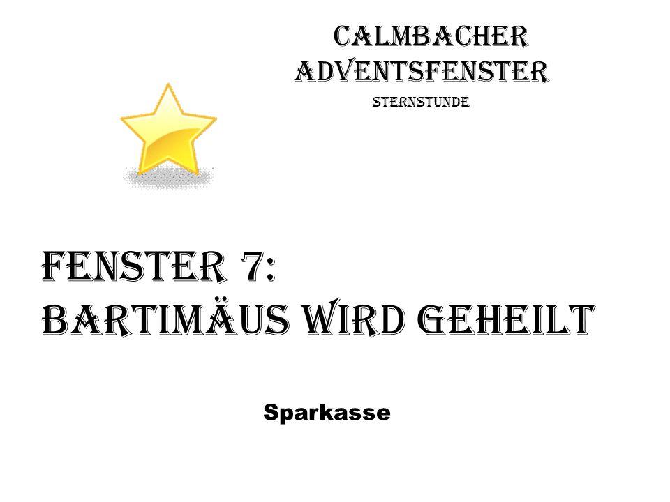 Calmbacher Adventsfenster Sternstunde Fenster 7: BartimÄus wird geheilt Sparkasse