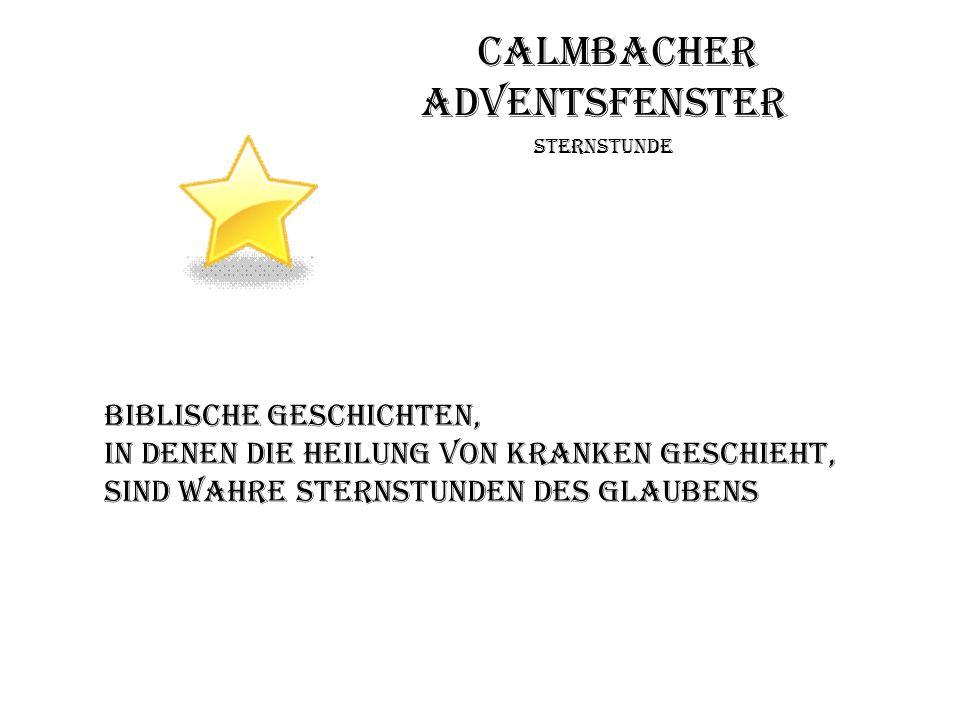 Calmbacher Adventsfenster Sternstunde Biblische Geschichten, in denen die Heilung von Kranken geschieht, Sind wahre Sternstunden des Glaubens