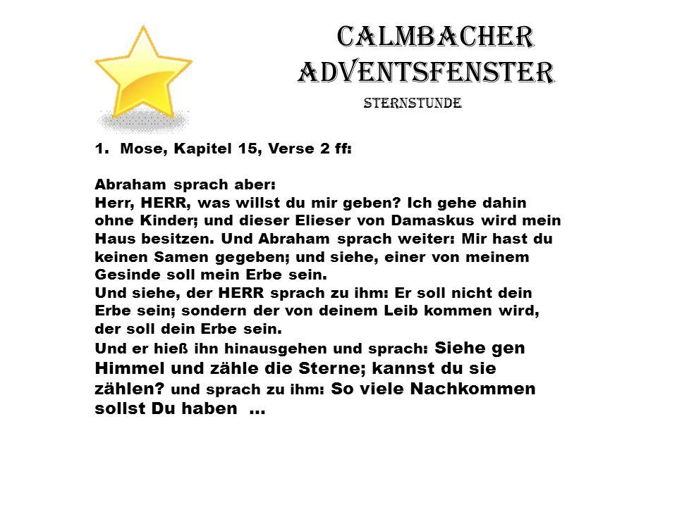 Calmbacher Adventsfenster Sternstunde 1.Mose, Kapitel 15, Verse 2 ff: Abraham sprach aber: Herr, HERR, was willst du mir geben? Ich gehe dahin ohne Ki