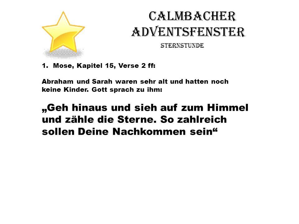 Calmbacher Adventsfenster Sternstunde 1.Mose, Kapitel 15, Verse 2 ff: Abraham und Sarah waren sehr alt und hatten noch keine Kinder. Gott sprach zu ih