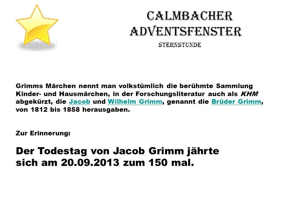 Calmbacher Adventsfenster Sternstunde Grimms Märchen nennt man volkstümlich die berühmte Sammlung Kinder- und Hausmärchen, in der Forschungsliteratur