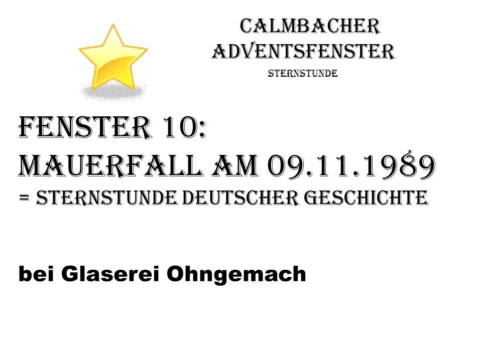 Calmbacher Adventsfenster Sternstunde Fenster 10: Mauerfall AM 09.11.1989 = Sternstunde deutscher Geschichte bei Glaserei Ohngemach