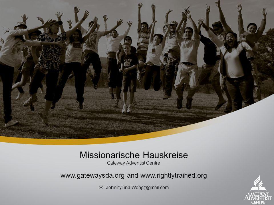 Missionarische Hauskreise Gateway Adventist Centre www.gatewaysda.org and www.rightlytrained.org JohnnyTina.Wong@gmail.com