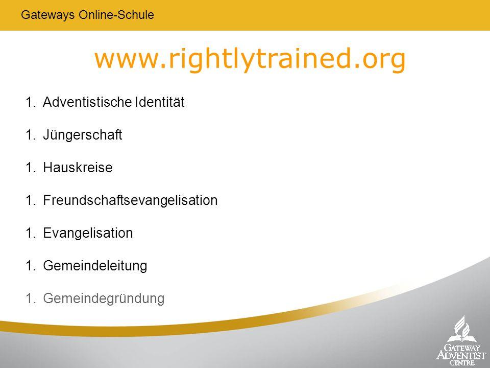 www.rightlytrained.org Gateways Online-Schule 1.Adventistische Identität 1.Jüngerschaft 1.Hauskreise 1.Freundschaftsevangelisation 1.Evangelisation 1.
