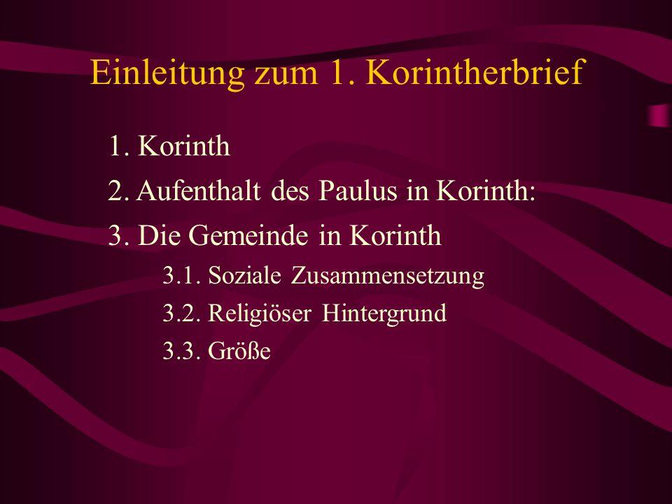 Einleitung zum 1. Korintherbrief 1. Korinth 2. Aufenthalt des Paulus in Korinth: 3. Die Gemeinde in Korinth 3.1. Soziale Zusammensetzung 3.2. Religiös