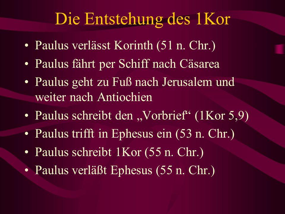 Die Entstehung des 1Kor Paulus verlässt Korinth (51 n. Chr.) Paulus fährt per Schiff nach Cäsarea Paulus geht zu Fuß nach Jerusalem und weiter nach An