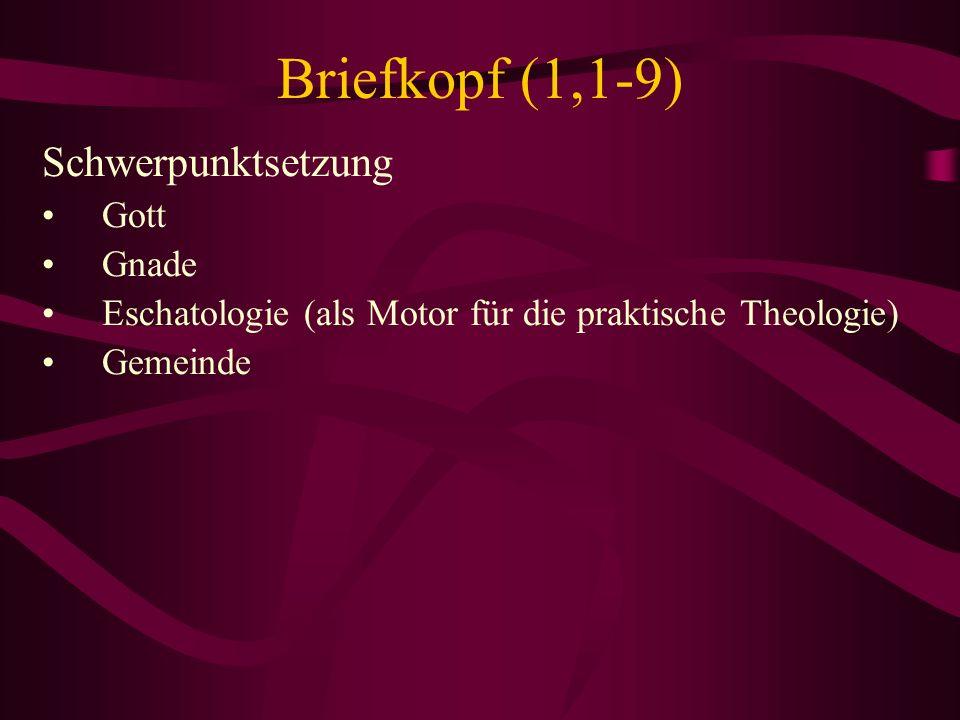 Briefkopf (1,1-9) Schwerpunktsetzung Gott Gnade Eschatologie (als Motor für die praktische Theologie) Gemeinde