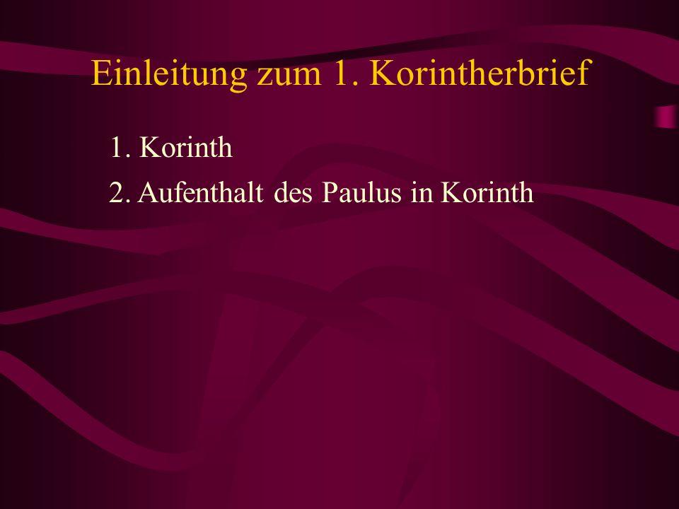 Einleitung zum 1. Korintherbrief 1. Korinth 2. Aufenthalt des Paulus in Korinth