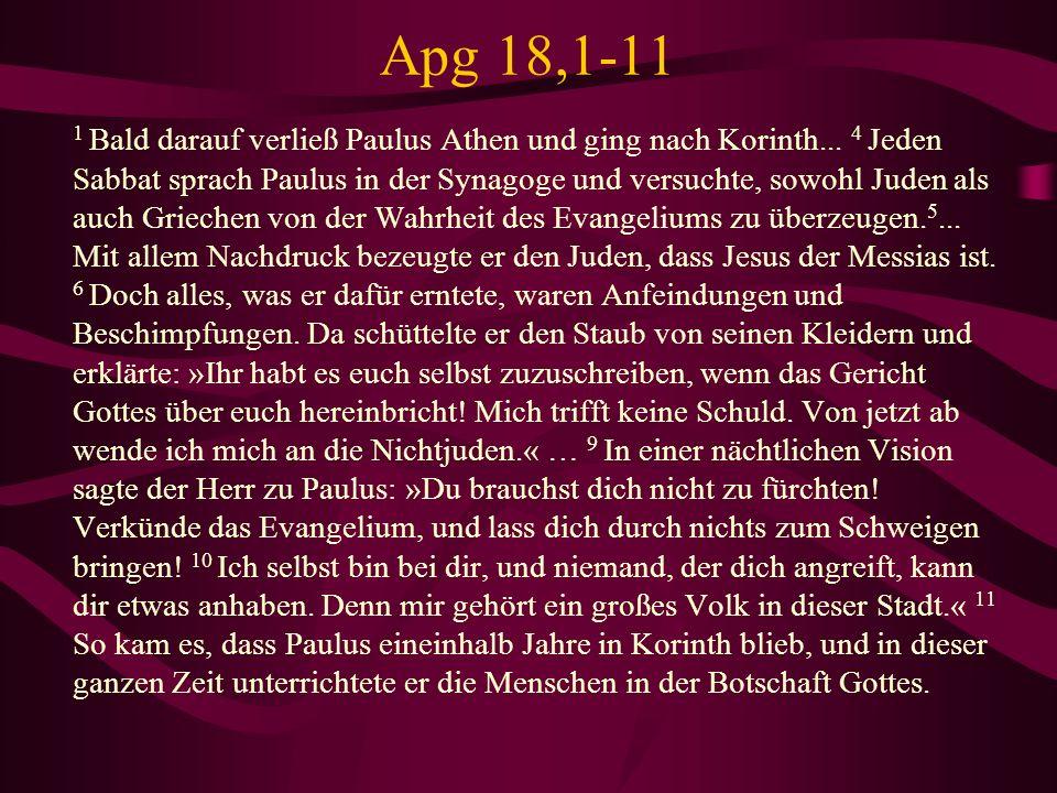 Apg 18,1-11 1 Bald darauf verließ Paulus Athen und ging nach Korinth... 4 Jeden Sabbat sprach Paulus in der Synagoge und versuchte, sowohl Juden als a