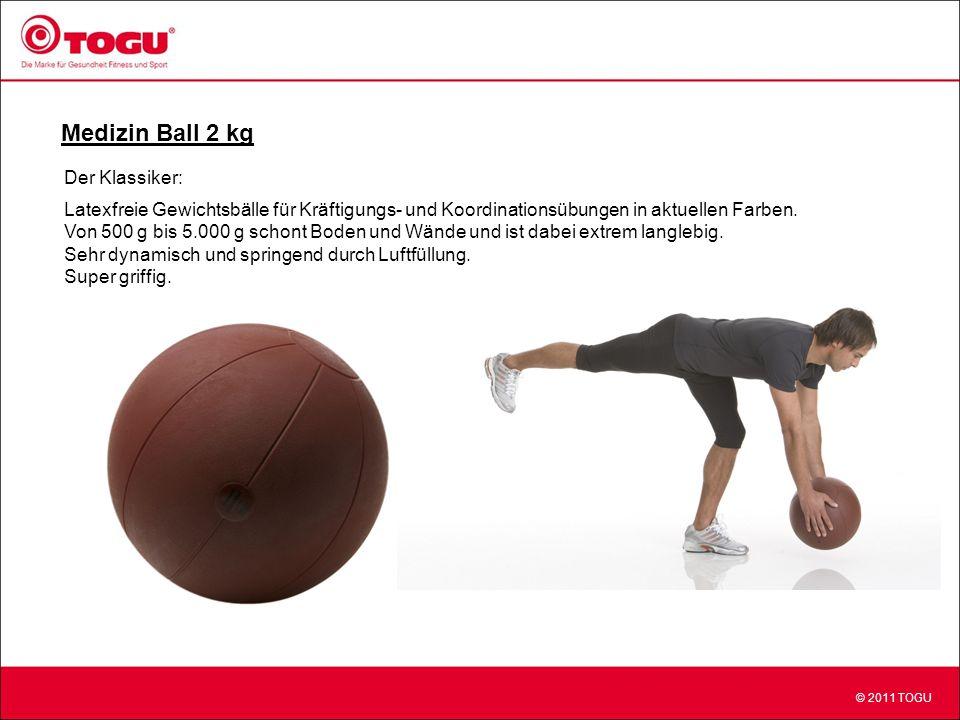 © 2011 TOGU Medizin Ball 2 kg Der Klassiker: Latexfreie Gewichtsbälle für Kräftigungs- und Koordinationsübungen in aktuellen Farben.