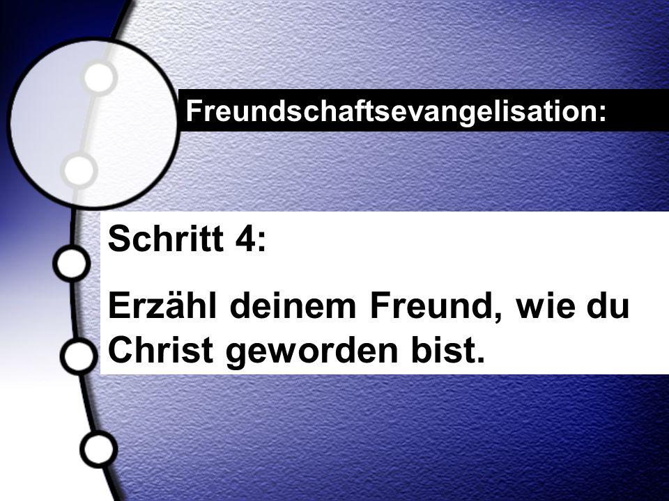 Schritt 4: Erzähl deinem Freund, wie du Christ geworden bist. Freundschaftsevangelisation: