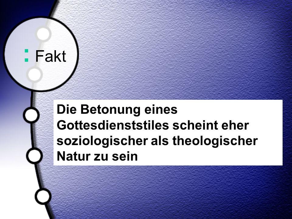 : Fakt Die Betonung eines Gottesdienststiles scheint eher soziologischer als theologischer Natur zu sein