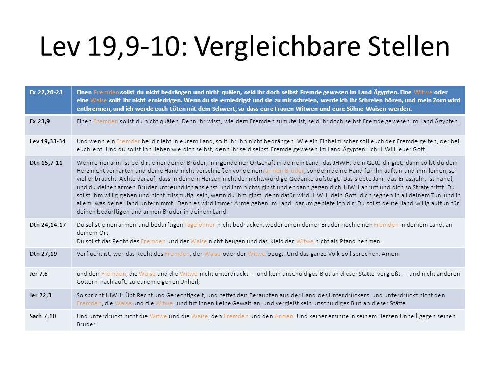 Lev 19,9-10: Vergleichbare Stellen Ex 22,20-23Einen Fremden sollst du nicht bedrängen und nicht quälen, seid ihr doch selbst Fremde gewesen im Land Äg