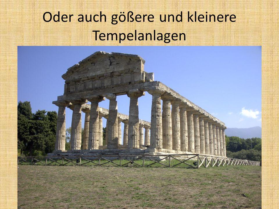 Oder auch gößere und kleinere Tempelanlagen