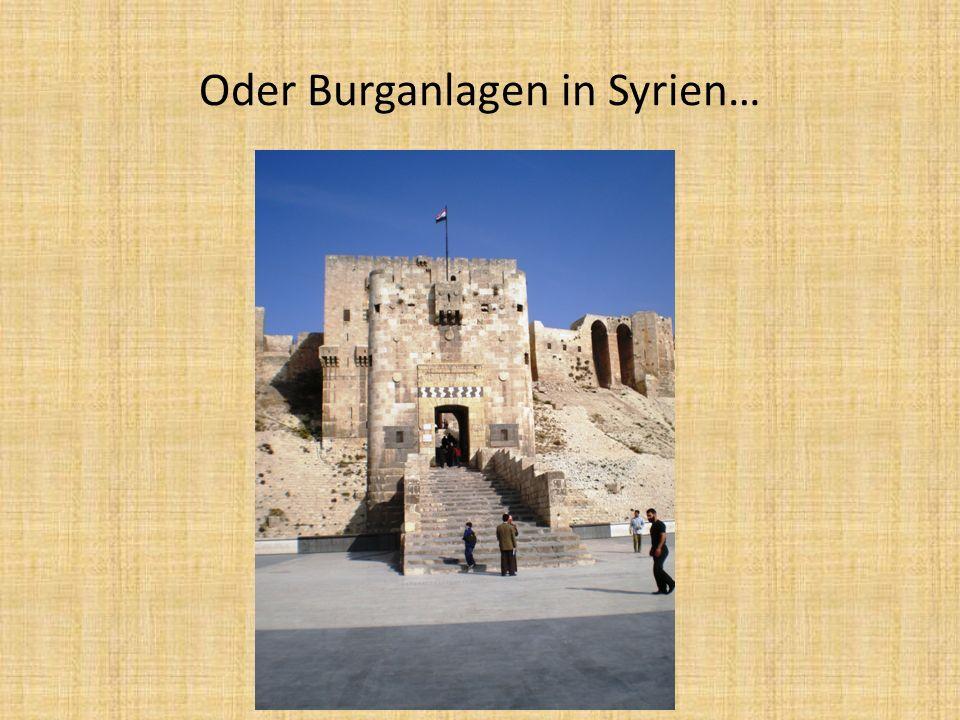 Oder Burganlagen in Syrien…