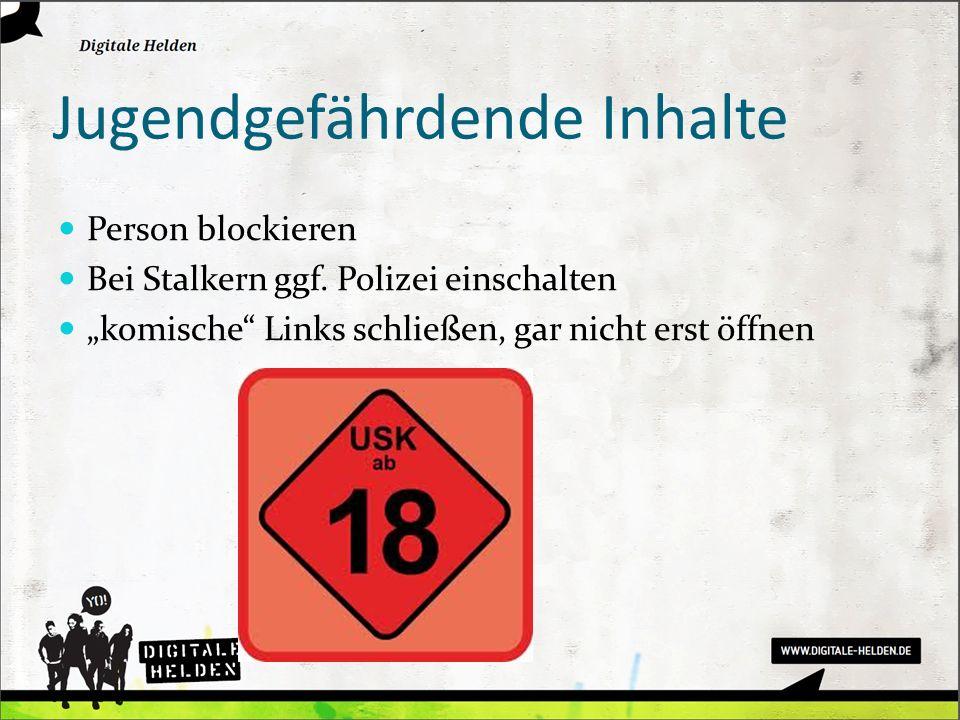 Jugendgefährdende Inhalte Person blockieren Bei Stalkern ggf. Polizei einschalten komische Links schließen, gar nicht erst öffnen