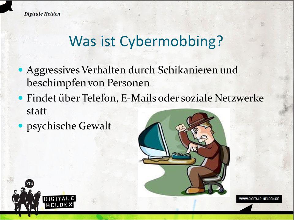 Was ist Cybermobbing? Aggressives Verhalten durch Schikanieren und beschimpfen von Personen Findet über Telefon, E-Mails oder soziale Netzwerke statt