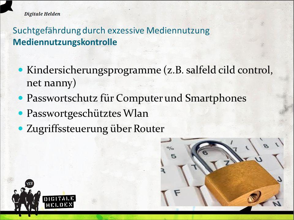Suchtgefährdung durch exzessive Mediennutzung Mediennutzungskontrolle Kindersicherungsprogramme (z.B. salfeld cild control, net nanny) Passwortschutz