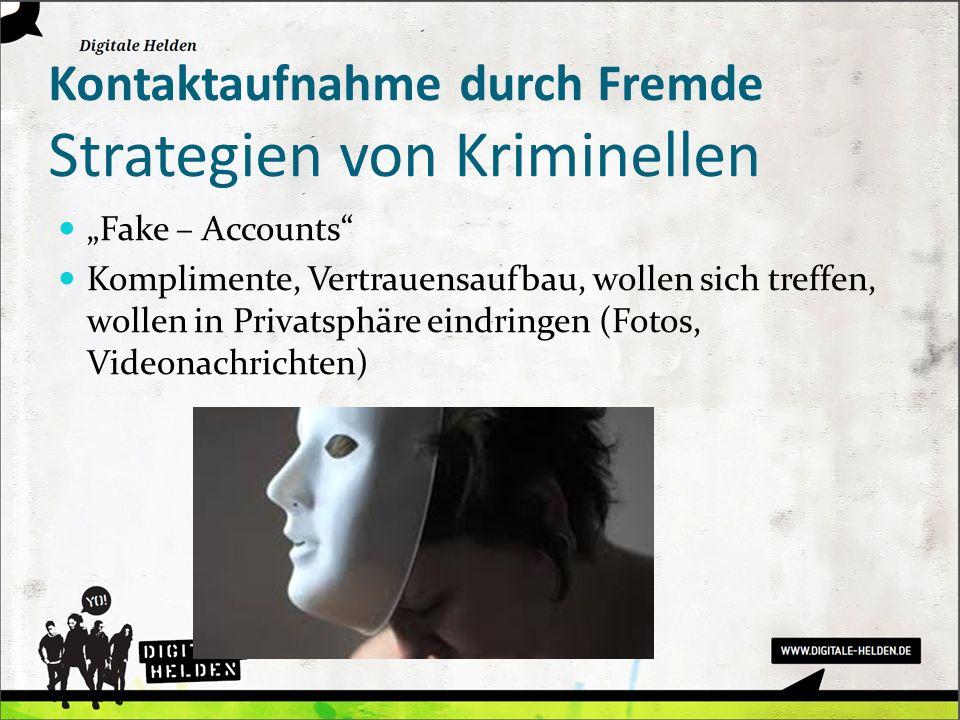 Kontaktaufnahme durch Fremde Strategien von Kriminellen Fake – Accounts Komplimente, Vertrauensaufbau, wollen sich treffen, wollen in Privatsphäre ein