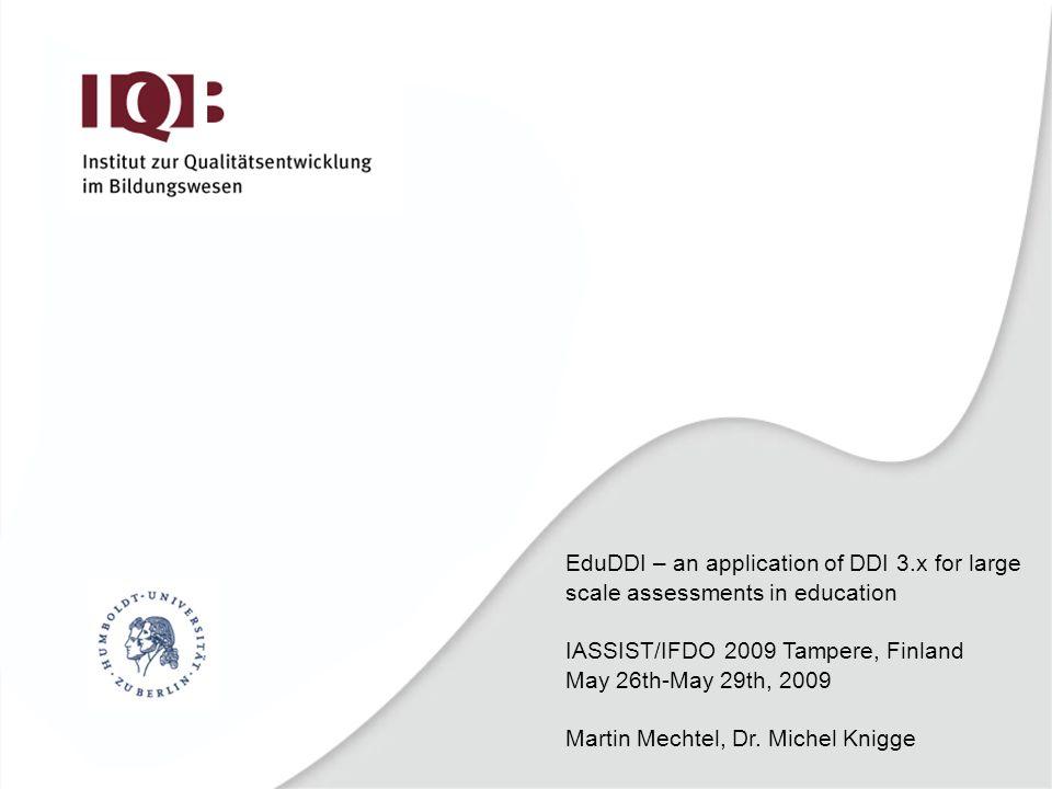 Outline IQB – Institute for Educational Progress Expected benefits of meta data standardisation Efforts so far (drawbacks) Introducing DDI 3.x (bridges) Road map of EduDDI (sorry no software demo)