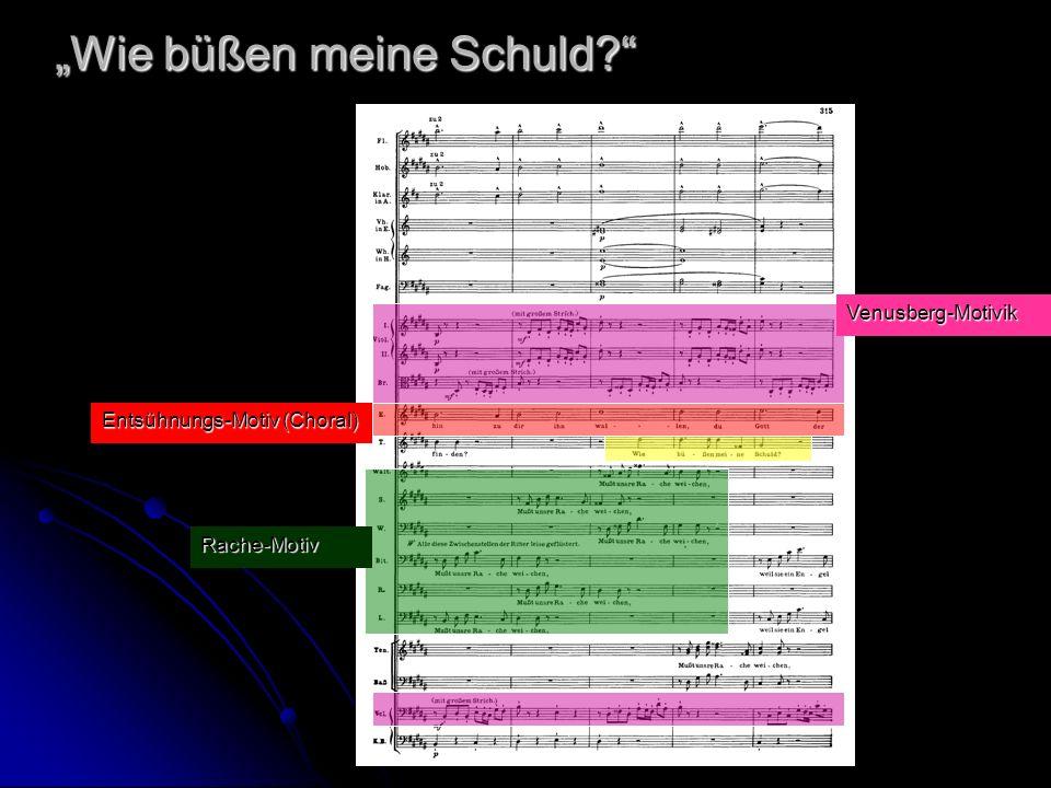 Wie büßen meine Schuld? Rache-Motiv Venusberg-Motivik Entsühnungs-Motiv (Choral)