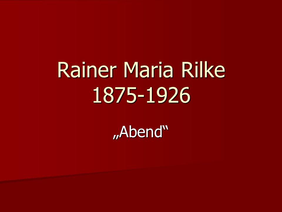 Rainer Maria Rilke 1875-1926 Abend