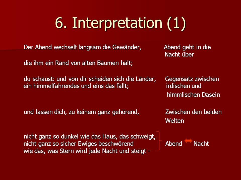 6. Interpretation (1) Der Abend wechselt langsam die Gewänder, Abend geht in die Nacht über Der Abend wechselt langsam die Gewänder, Abend geht in die