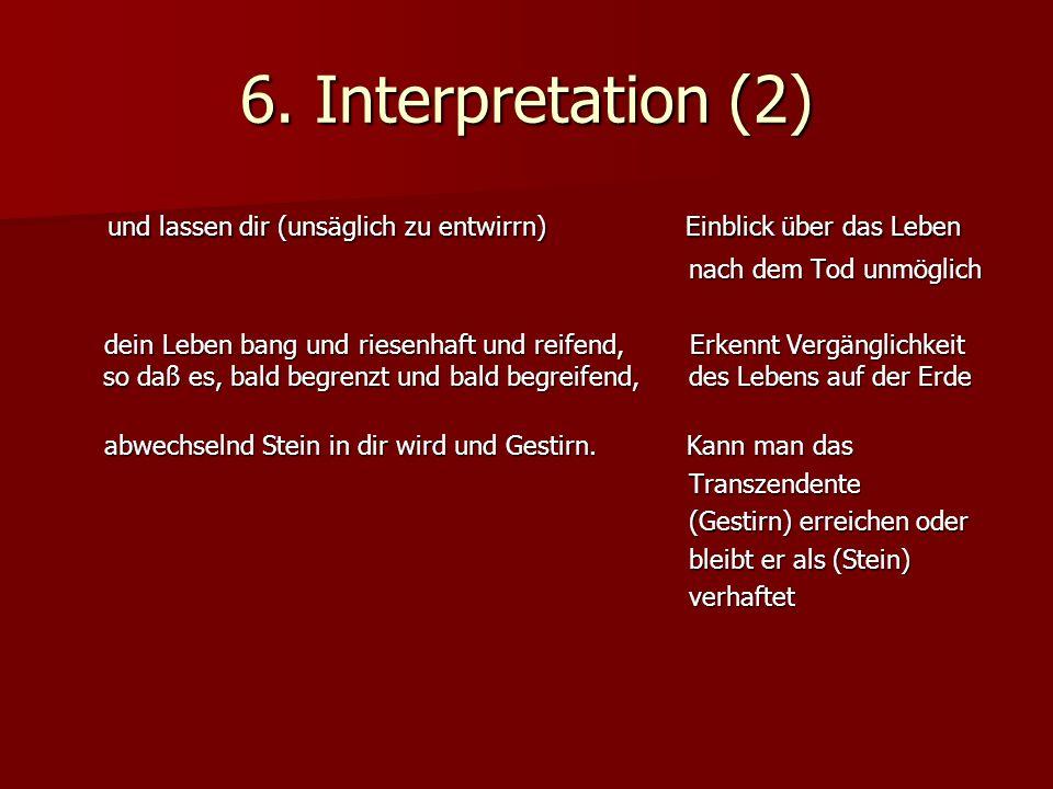 6. Interpretation (2) und lassen dir (unsäglich zu entwirrn) Einblick über das Leben und lassen dir (unsäglich zu entwirrn) Einblick über das Leben na