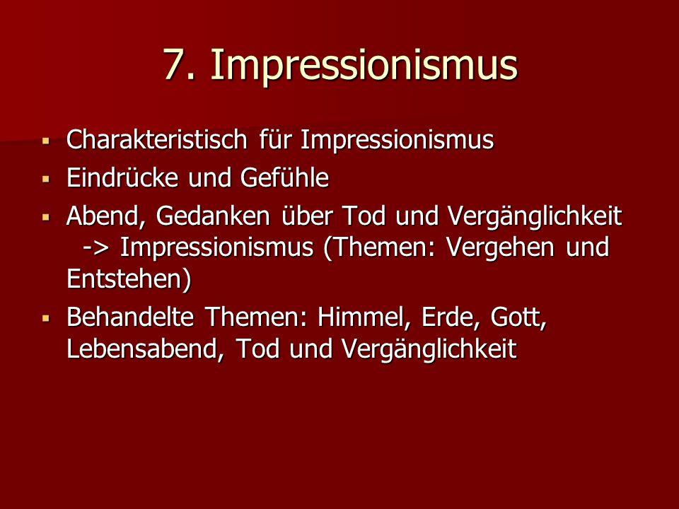 7. Impressionismus Charakteristisch für Impressionismus Charakteristisch für Impressionismus Eindrücke und Gefühle Eindrücke und Gefühle Abend, Gedank