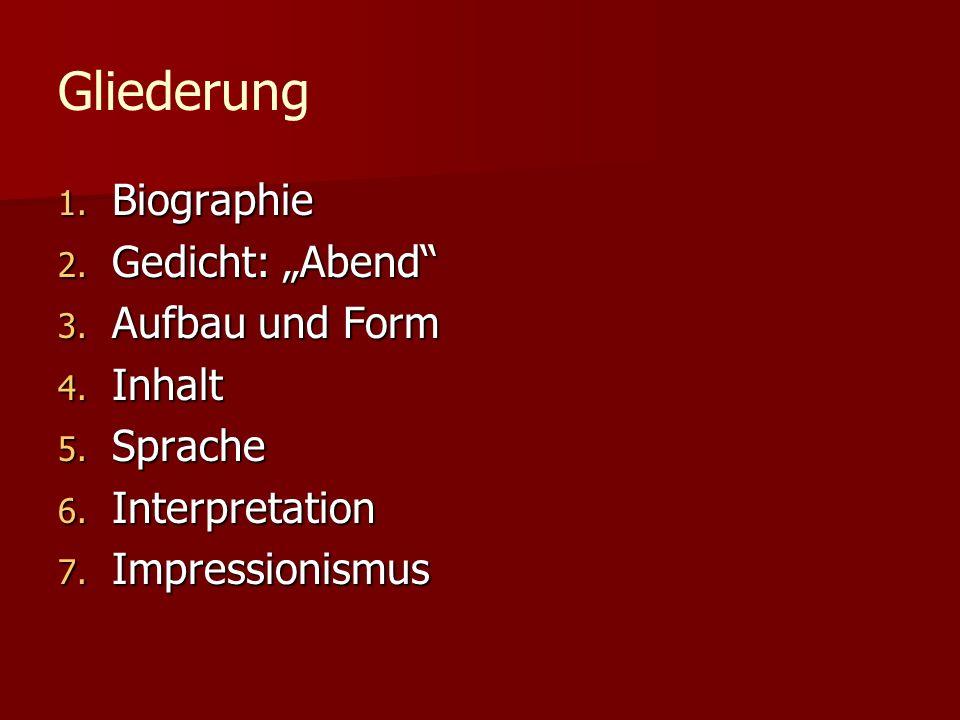 Gliederung 1. Biographie 2. Gedicht: Abend 3. Aufbau und Form 4. Inhalt 5. Sprache 6. Interpretation 7. Impressionismus