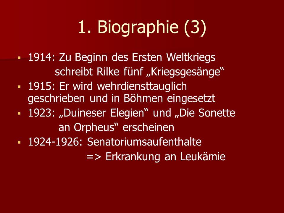 1. Biographie (3) 1914: Zu Beginn des Ersten Weltkriegs schreibt Rilke fünf Kriegsgesänge 1915: Er wird wehrdiensttauglich geschrieben und in Böhmen e