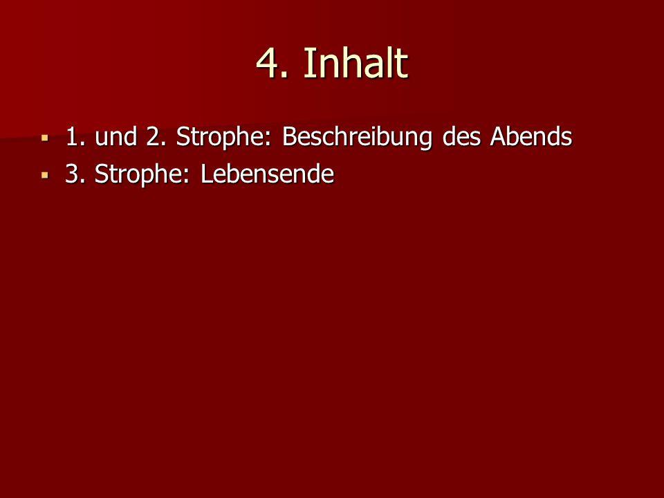 4. Inhalt 1. und 2. Strophe: Beschreibung des Abends 1. und 2. Strophe: Beschreibung des Abends 3. Strophe: Lebensende 3. Strophe: Lebensende
