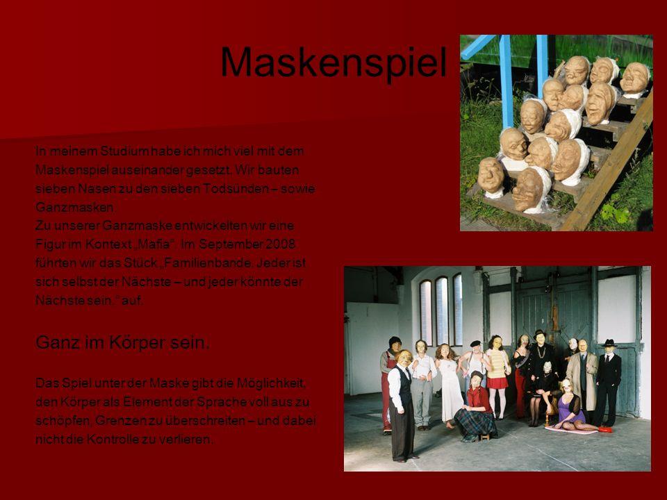 Maskenspiel In meinem Studium habe ich mich viel mit dem Maskenspiel auseinander gesetzt.