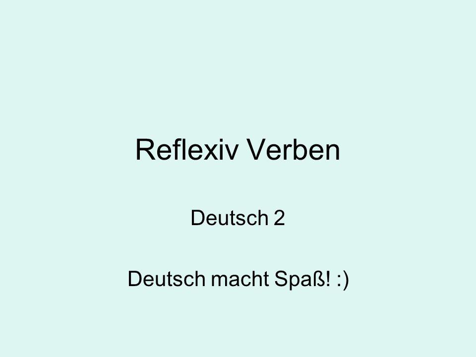 Reflexiv Verben Deutsch 2 Deutsch macht Spaß! :)
