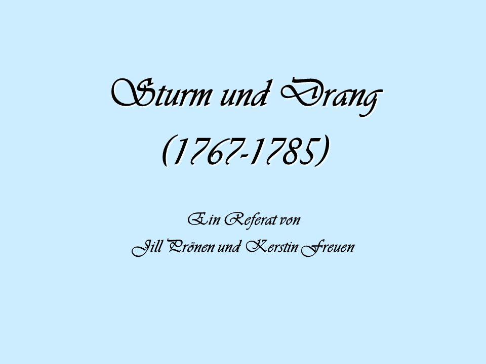 Sturm und Drang (1767-1785) Ein Referat von Jill Prönen und Kerstin Freuen