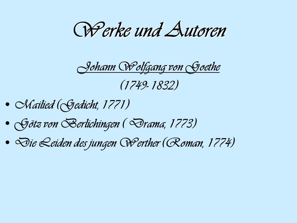 Werke und Autoren Johann Wolfgang von Goethe (1749- 1832) Mailied (Gedicht, 1771) Götz von Berlichingen ( Drama, 1773) Die Leiden des jungen Werther (