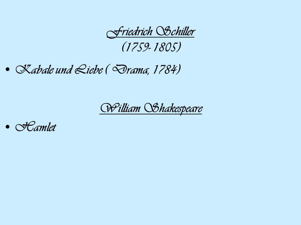 Friedrich Schiller (1759- 1805) Kabale und Liebe ( Drama, 1784) William Shakespeare Hamlet