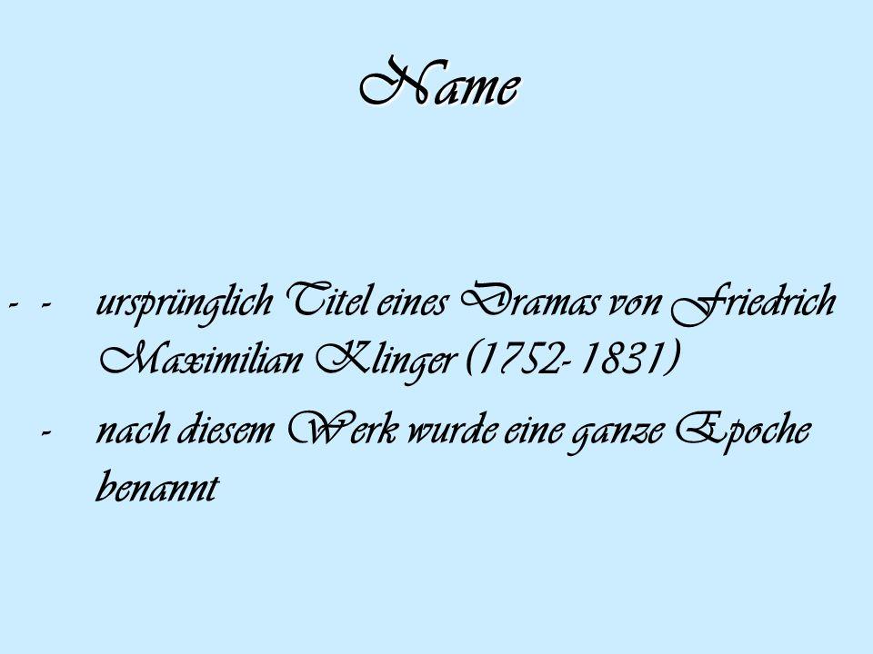 Name --ursprünglich Titel eines Dramas von Friedrich Maximilian Klinger (1752- 1831) -nach diesem Werk wurde eine ganze Epoche benannt